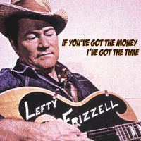 Lefty Frizzell - If You've Got the Money I've Got the Time
