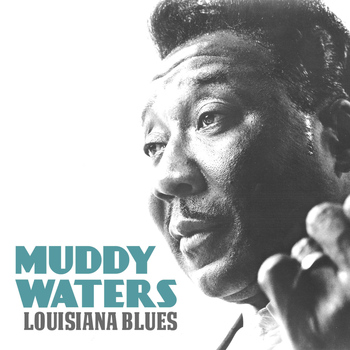 Muddy Waters - Louisiana Blues