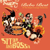 Bebo Best & The Super Lounge Orchestra - Sitar and Bossa