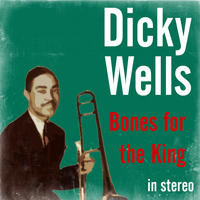Dicky Wells - Bones for the King