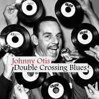 Johnny Otis - Double Crossing Blues