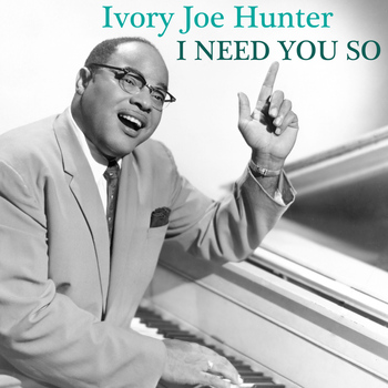 Ivory Joe Hunter - I Need You So