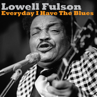 Lowell Fulson - Everyday I Have the Blues