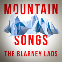 The Blarney Lads - Mountain Songs