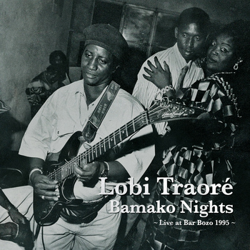 Lobi Traoré / - Bamako Nights: Live at Bar Bozo 1995