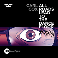 Carl Cox - All Roads Lead to the Dance Floor - Remixes