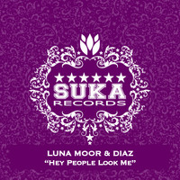 Luna Moor & Diaz - Hey People Look Me