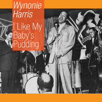 Wynonie Harris - I Like My Baby's Pudding