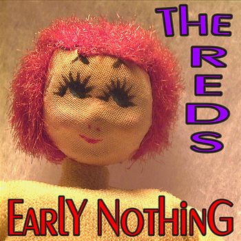 The Reds - Early Nothing