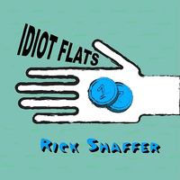RICK SHAFFER - Idiot Flats
