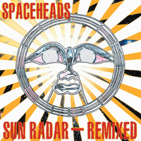 Spaceheads - Sun Radar - Remixed!
