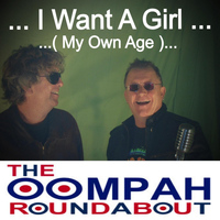 The Oompah Roundabout - I Want a Girl (My Own Age!)