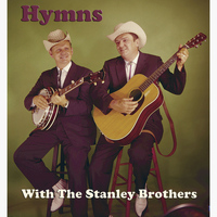 The Stanley Brothers - Hymns With The Stanley Brothers