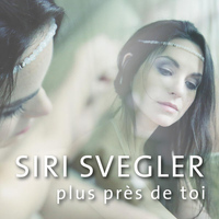 Siri Svegler - Plus Près De Toi (Closer To You French Edit)