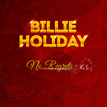 Billie Holiday - Billie Holiday - No Regrets