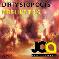 DIRTY STOP OUTS - Fire Like This