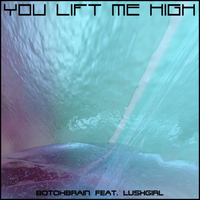 BotoxBrain feat. LushGirl - You Lift Me High