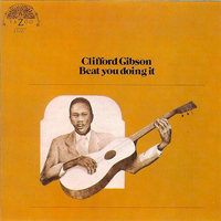 Clifford Gibson - Beat You Doing It