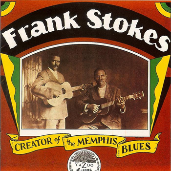 Frank Stokes - Frank Stokes: Creator Of The Memphis Blues