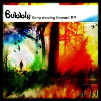 Bubble - Keep Moving Forward EP