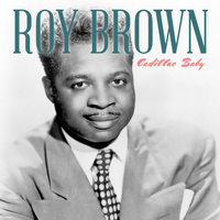 Roy Brown - Cadillac Baby