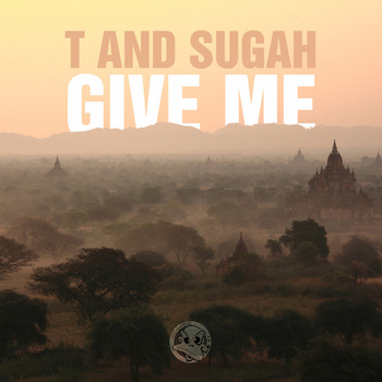 T and Sugah - Give Me