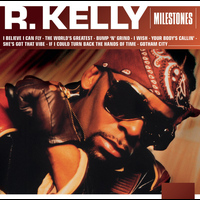 R. Kelly - Milestones - R. Kelly (Explicit)