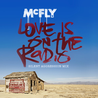 McFly - Love Is On The Radio (Silent Aggression Mix)