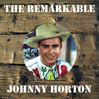 Johnny Horton - The Remarkable Johnny Horton