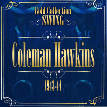 Coleman Hawkins - Swing Gold Collection (Coleman Hawkins 1943-44)