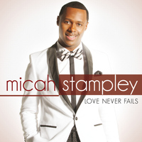 Micah Stampley - Love Never Fails