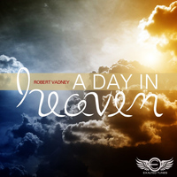 Robert Vadney - A Day in Heaven (2013)