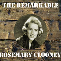 Rosemary Clooney - The Remarkable Rosemary Clooney