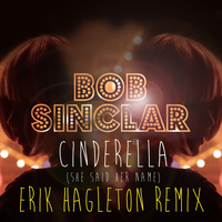 Bob Sinclar - Cinderella (She Said Her Name)