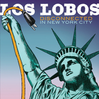 Los Lobos - Disconnected In New York City (Deluxe Edition - New York / 12-23-2012)