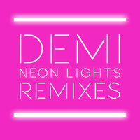 Demi Lovato - Neon Lights Remixes