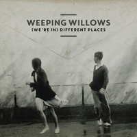Weeping Willows - (We're In) Different Places