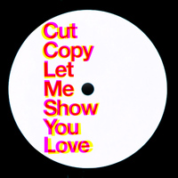 Cut Copy - Let Me Show You Love