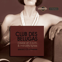 Club Des Belugas - Caviar at 3 a.m. & Minority Tunes