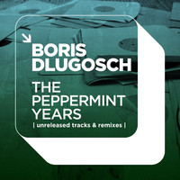 Boris Dlugosch - The Peppermint Years | Unreleased Tracks & Remi…