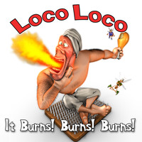 Loco Loco - It Burns! Burns! Burns!