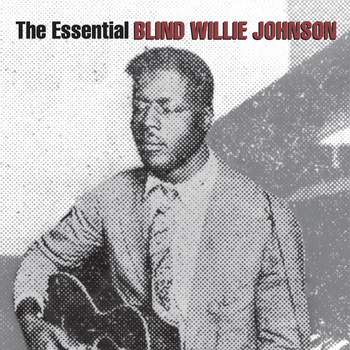 Blind Willie Johnson - The Essential Blind Willie Johnson