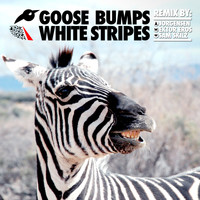 Goose Bumps - White Stripes