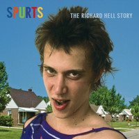 Richard Hell - Spurts: The Richard Hell Story (2013 Remaster)