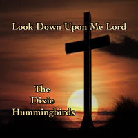 The Dixie Hummingbirds - Look Down Upon Me Lord