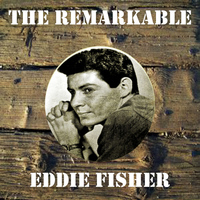 Eddie Fisher - The Remarkable Eddie Fisher