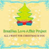 Brazilian Love Affair Project - All I Want for Christmas Is You