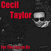 Cecil Taylor - For The Jazz In Us
