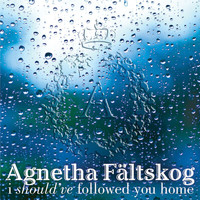 Agnetha Fältskog - I Should've Followed You Home