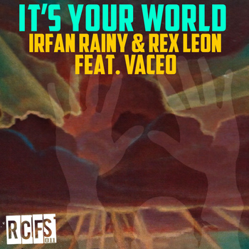 Irfan Rainy & Rex Leon - It's Your World